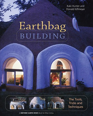 Earthbag Building By Hunter, Kaki/ Kiffmeyer, Donald